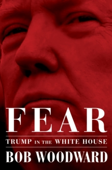 Fear : Trump in the White House, Hardback Book