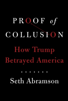 Proof of Collusion : How Trump Betrayed America, Hardback Book