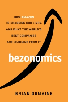 Bezonomics : How Amazon Is Changing Our Lives, and What the World's Best Companies Are Learning from It, Hardback Book