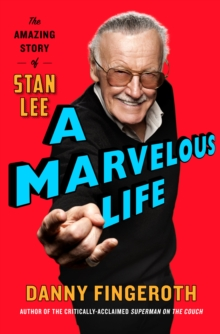 A Marvelous Life : The Amazing Story of Stan Lee, Hardback Book