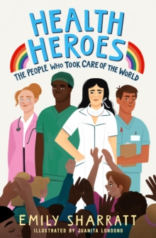 Health Heroes: The People Who Took Care of the World, Paperback / softback Book