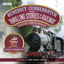 Benedict Cumberbatch Reads Thrilling Stories of the Railway : A BBC Radio Reading, CD-Audio Book