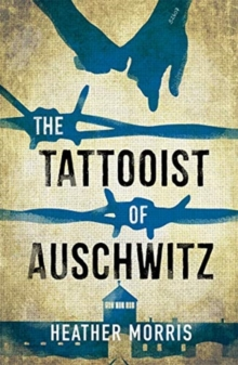The Tattooist of Auschwitz : the heart-breaking and unforgettable international bestseller, Paperback / softback Book