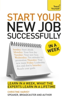 Starting A New Job In A Week : How To Succeed In Your New Role In Seven Simple Steps, Paperback Book