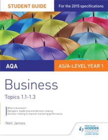 AQA AS/A Level Business Student Guide 1: Topics 1.1-1.3, Paperback Book