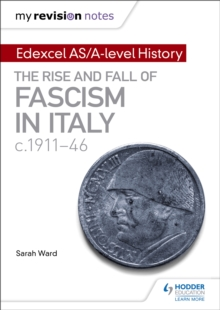 My Revision Notes: Edexcel AS/A-level History: The rise and fall of Fascism in Italy c1911-46, Paperback / softback Book