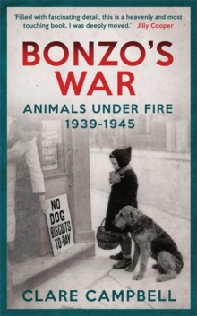Bonzo's War : Animals Under Fire 1939 -1945, Paperback Book