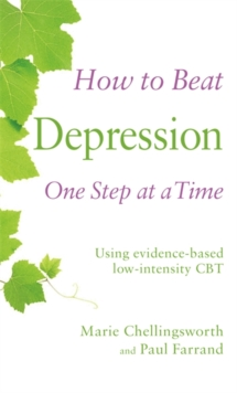 How to Beat Depression One Step at a Time : Using evidence-based low-intensity CBT, Paperback Book