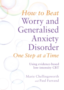 How to Beat Worry and Generalised Anxiety Disorder One Step at a Time : Using evidence-based low-intensity CBT, Paperback Book