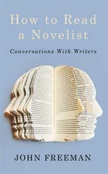 How To Read A Novelist : Conversations with Writers, Paperback Book