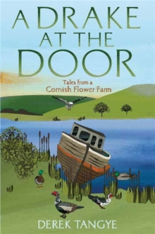 A Drake at the Door : Tales from a Cornish Flower Farm, Paperback Book