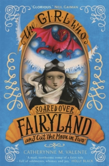 The Girl Who Soared Over Fairyland and Cut the Moon in Two, Paperback Book