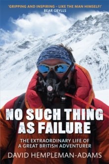 No Such Thing as Failure : The Extraordinary Life of a Great British Adventurer, Paperback Book