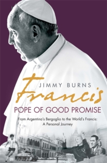 Francis: Pope of Good Promise : From Argentina's Bergoglio to the World's Francis, Hardback Book