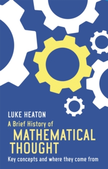 A Brief History of Mathematical Thought : Key Concepts and Where They Come from, Paperback Book