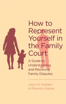 How to Represent Yourself in the Family Court : A Guide to Understanding and Resolving Family Disputes, Paperback Book