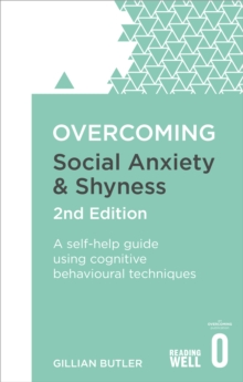 Overcoming Social Anxiety and Shyness, 2nd Edition : A Self-Help Guide Using Cognitive Behavioral Techniques, Paperback Book