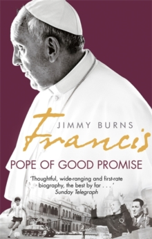 Francis: Pope of Good Promise : From Argentina's Bergoglio to the World's Francis, Paperback Book