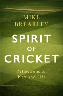 Spirit of Cricket : Reflections on Play and Life, Hardback Book