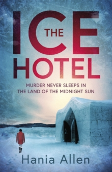 The Ice Hotel : a gripping Scandi-noir thriller, Paperback / softback Book
