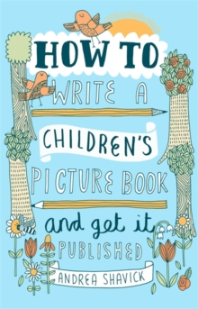 How to Write a Children's Picture Book and Get it Published, 2nd Edition, Paperback Book