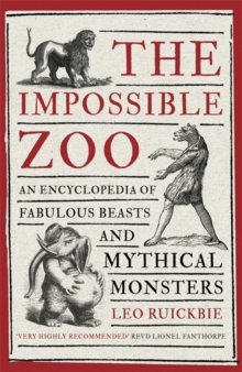 The Impossible Zoo : An Encyclopedia of Fabulous Beasts and Mythical Monsters, Paperback Book