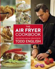 The Air Fryer Cookbook : Deep-Fried Flavour Made Easy, Without All the Fat!, Paperback Book