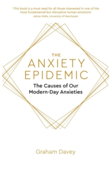The Anxiety Epidemic : The Causes of our Modern-Day Anxieties, Paperback / softback Book
