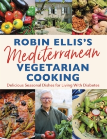 Robin Ellis's Mediterranean Vegetarian Cooking : Delicious Seasonal Dishes for Living Well with Diabetes, Paperback / softback Book