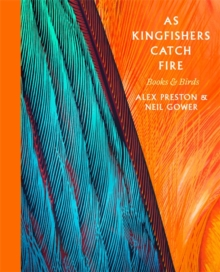 As Kingfishers Catch Fire : Birds & Books, Hardback Book