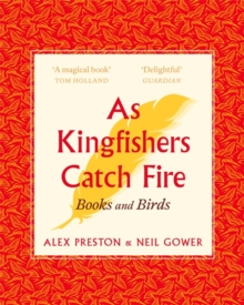 As Kingfishers Catch Fire : Birds & Books, Paperback / softback Book