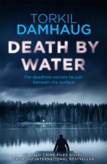 Death by Water (Oslo Crime Files 2) : An atmospheric, intense thriller you won't forget, Paperback Book