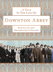A Year in the Life of Downton Abbey (Companion to Series 5), Hardback Book