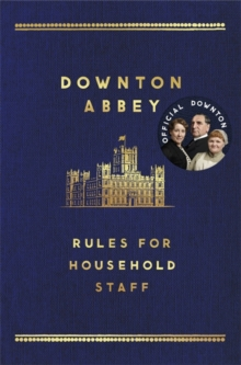 The Downton Abbey Rules for Household Staff, Hardback Book