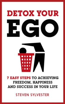 Detox Your Ego : 7 Easy Steps to Achieving Freedom, Happiness and Success in Your Life, Paperback Book