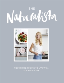 The Naturalista : Nourishing Recipes to Live Well, Hardback Book