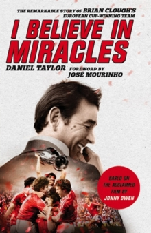 I Believe in Miracles : The Remarkable Story of Brian Clough's European Cup-Winning Team, Paperback Book