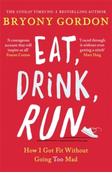 Eat, Drink, Run. : How I Got Fit Without Going Too Mad, Paperback / softback Book