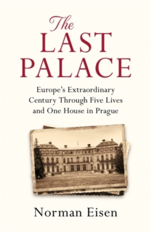 The Last Palace : Europe's Extraordinary Century Through Five Lives and One House in Prague, Paperback / softback Book