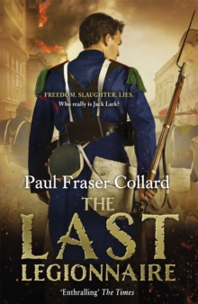 The Last Legionnaire (Jack Lark, Book 5) : A dark military adventure of strength and survival on the battlefields of Europe, Paperback Book