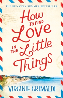 How to Find Love in the Little Things : 'an uplifting journey of loss, romance and secrets', Paperback / softback Book