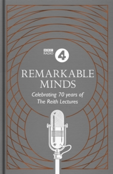 Remarkable Minds : A Celebration of the Reith Lectures, Hardback Book