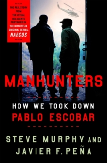 Manhunters : How We Took Down Pablo Escobar, Hardback Book