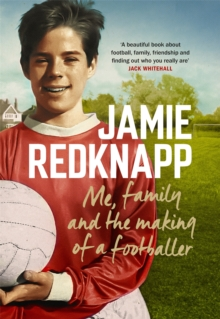 Me, Family and the Making of a Footballer : The warmest, most charming memoir of the year, Hardback Book