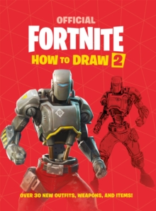 FORTNITE Official How to Draw Volume 2 : Over 30 Weapons, Outfits and Items!