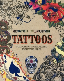 Inspired Colouring Tattoos : Colouring to Relax and Free Your Mind, Paperback Book