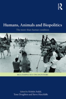 Humans, Animals and Biopolitics : The more-than-human condition, Paperback / softback Book