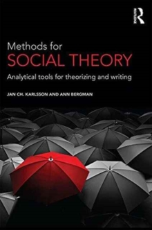 Methods for Social Theory : Analytical tools for theorizing and writing, Paperback / softback Book