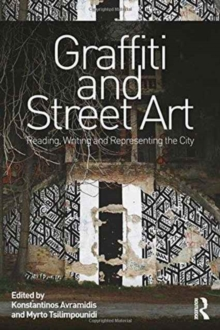 Graffiti and Street Art : Reading, Writing and Representing the City, Hardback Book