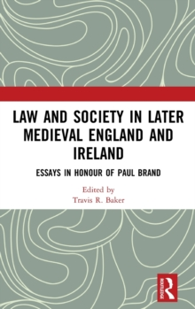 Law and Society in Later Medieval England and Ireland : Essays in Honour of Paul Brand, Hardback Book
